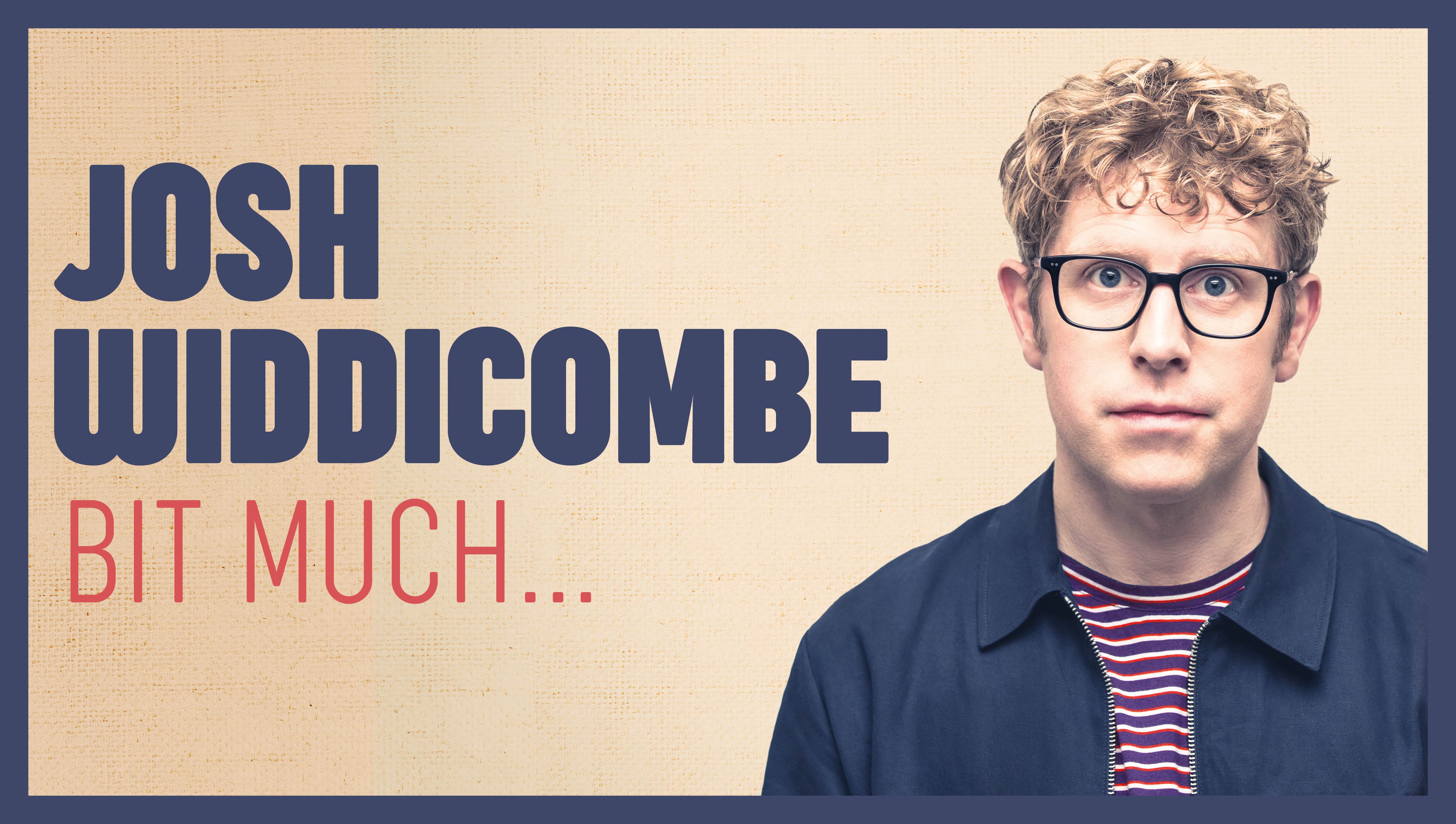 Josh Widdicombe – Bit Much…